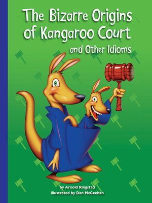 cover image of The Bizarre Origins of Kangaroo Court and Other Idioms